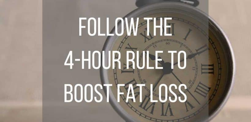 Follow the 4-Hour Rule to Boost Fat Loss