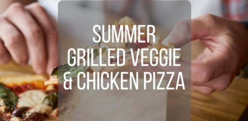 Summer Grilled & Chicken Pizza