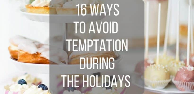 16 Ways to Avoid Temptation During the Holidays