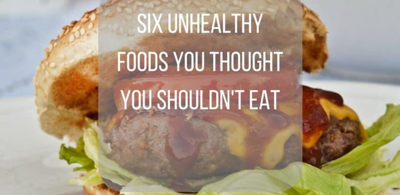 """Six """"Unhealthy"""" Foods You Thought You Shouldn't Eat"""