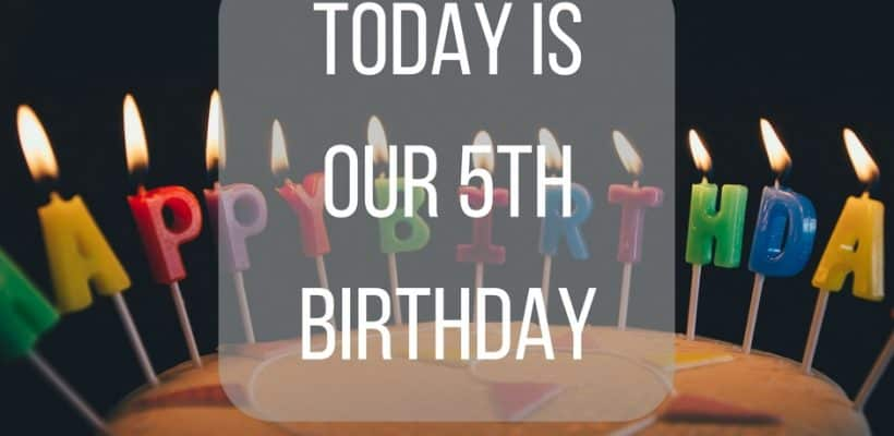 TODAY IS OUR 5TH BIRTHDAY