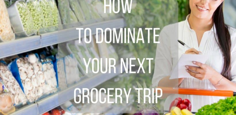 How to Dominate Your Next Grocery Shopping Trip